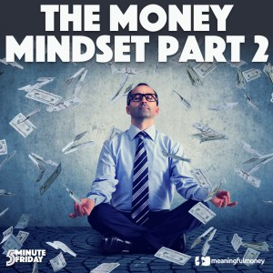 The Money Mindset, Part 2 – 5MF024