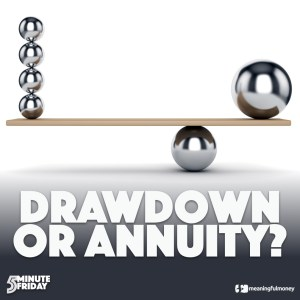 Drawdown or Annuity? – 5MF026