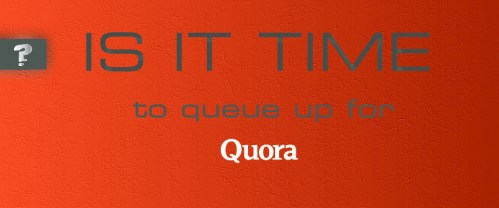 Time to queue up for Quora?