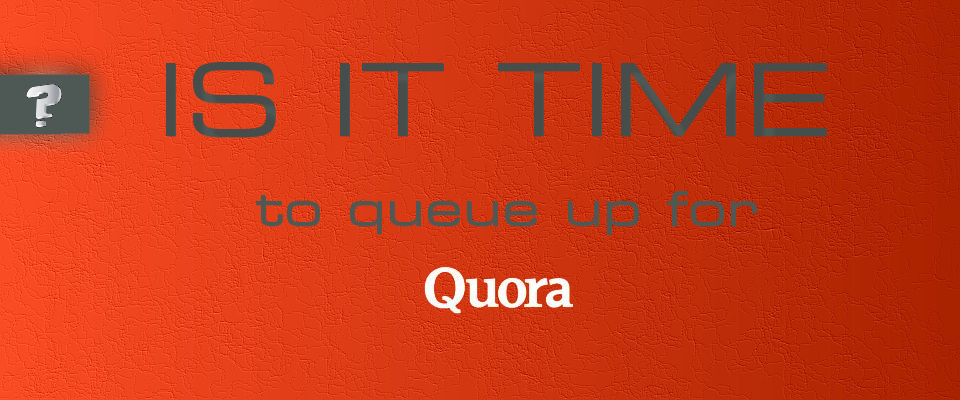 Is it time to queue up for Quora?