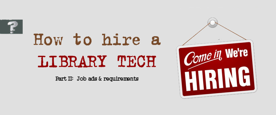 How to hire a library tech part 2 job ads and requirements