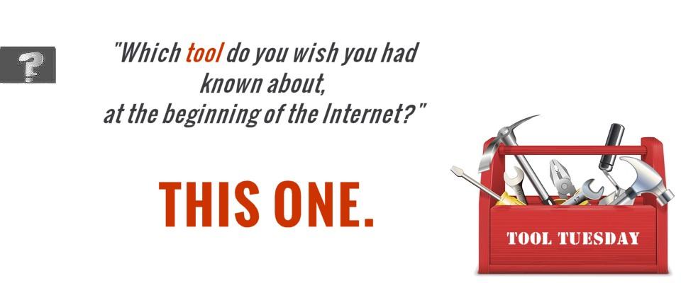 Which tool do you wish you had known about at the beginning of the Internet? This one.