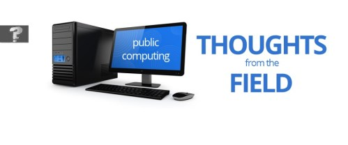 Public computing : Thoughts from the field