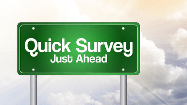 Quick Survey Just Ahead