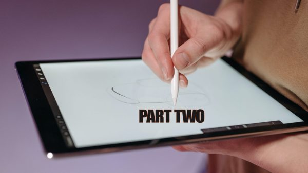 Hand with stylus drawing on a tablet with the text Part Two