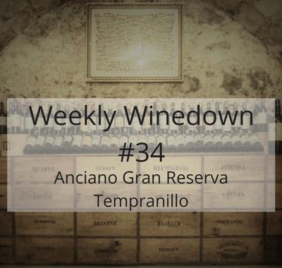 Weekly Winedown #34 Anciano Gran Reserva Tempranillo #wine #redwine #spanishwine #spanishred #tempranillo