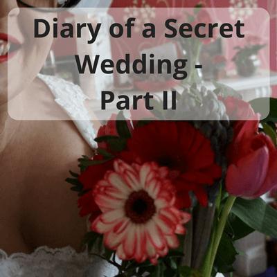 Diary of a Secret Wedding #wedding #weddingplanning #secretwedding #bride #smallwedding #diaries #diary #weddingdiary