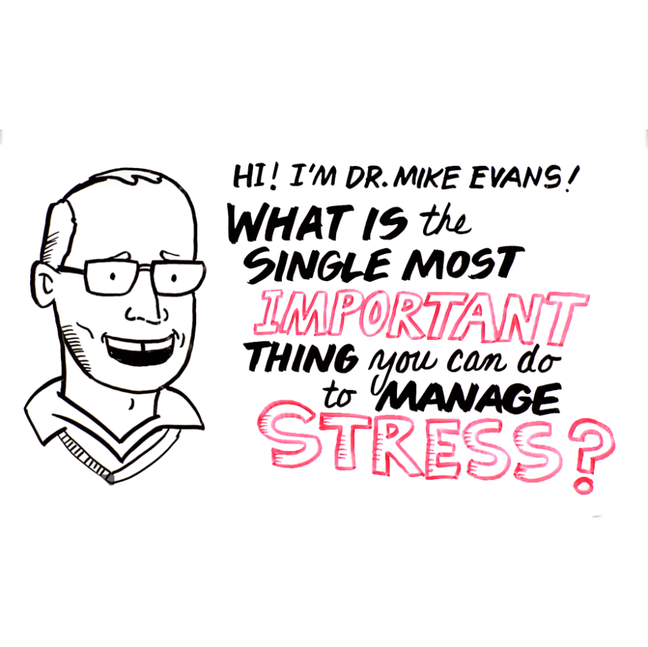 whiteboard image of man with glasses and text saying single most important thing to manage stress