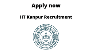 IIT Kanpur Recruitment | Multiple positions | ITI/ Diploma/ BE/ BTech/ BSc/ MSc |