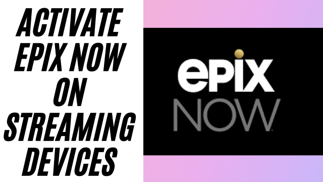 epixnow.com/activate on devices