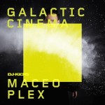 Maceo Plex y Galactic Cinema (Dj Kicks)