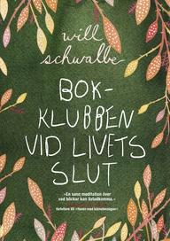 """Will Schwalbe """"Bokklubben vid livets slut"""" (Modernista, maj 2013). Översättning: Charlotte Hjukström."""