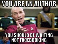 You are an author. You should be writing, not Facebooking! If Captain Picard says so, then do it!