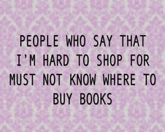 Books are the best gifts (or money to buy books). ;)
