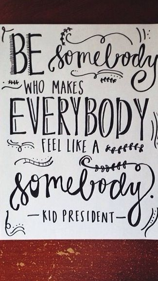 be a somebody.