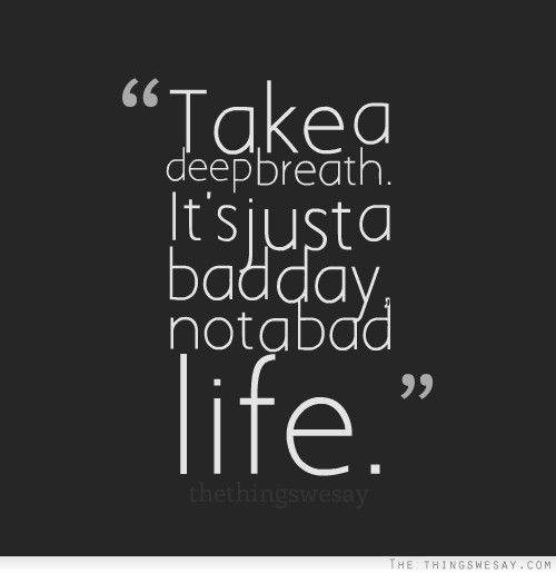 Image result for it's a baad day not a bad life