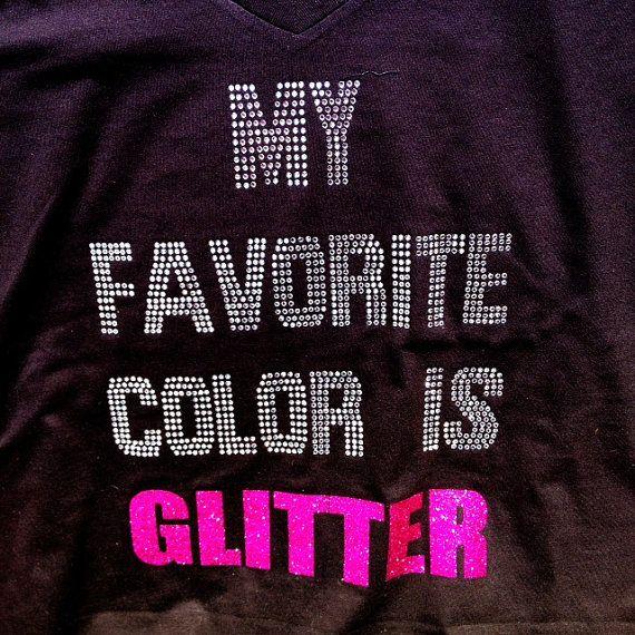 My Favorite color is GLITTER Rhinestone Bling tShirt by BlingNInk, $28.00 www.blingnink.com