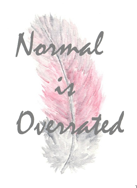 True quote from me. We aren't normal at all, but we don't care. We love our wings because it makes us special. It gives us purpose to live life as we are. It's overrated because being different has given us opportunity to do so much more.