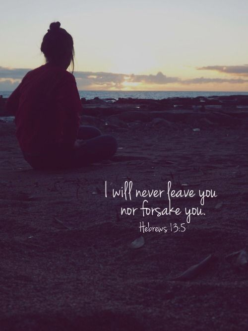 I will never leave you nor forsake you