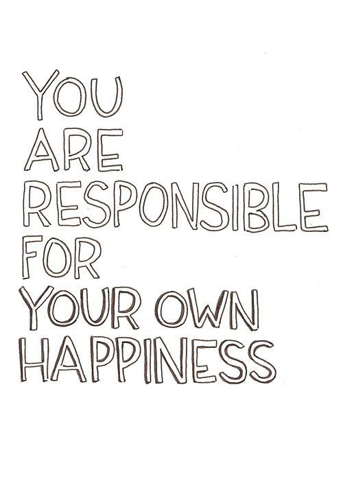 Tú eres el responsable de tu propia felicidad
