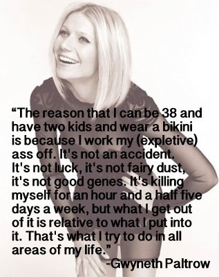 Gwyneth Paltrow on staying in shape. I don't care what anybody thinks, I think she is an awesome and classy lady!