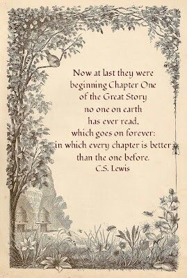 Forever Narnia- Forever Heaven. With Him for eternity. That was C.S. Lewis' best description of it..