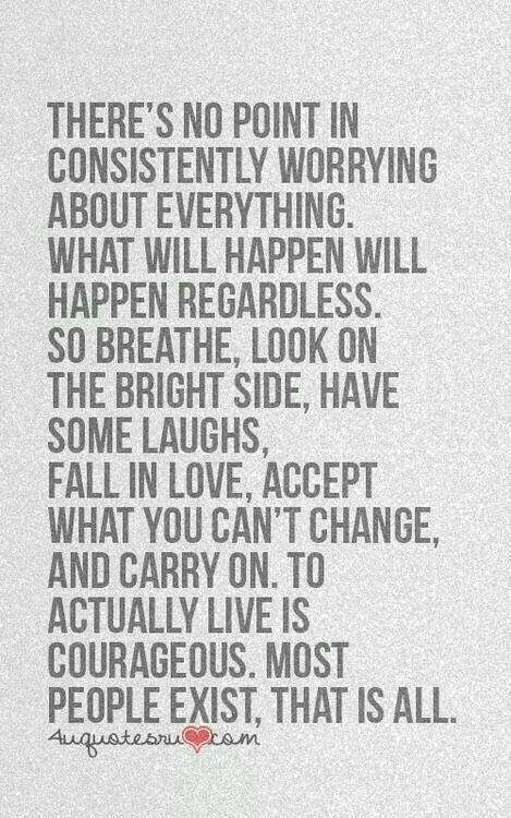 there's no point in consistently worrying about everything