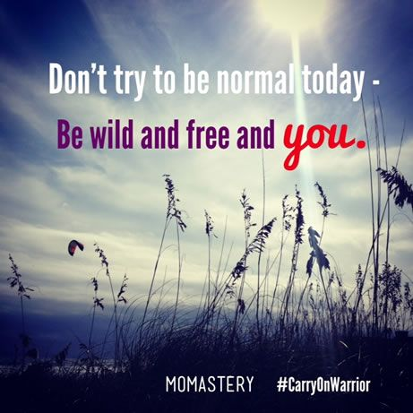 Be wild and free and you. #momastery #carryonwarrior http://momastery.com/blog/