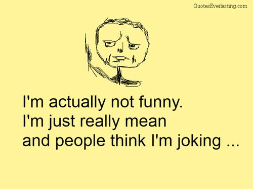 I'm actually not funny. I'm just really mean and people think I'm joking… #funny  ~~~~~~~~~~~~~~~~~~~~~~~~~~~~~~~~~~~~~~~~~~~  Facebook: http://on.fb.me/XsqSWK    Google+ http://bit.ly/13odEhX    Twitter: http://bit.ly/XsqTtU ~~~~~~~~~~~~~~~~~~~~~~~~~~~~~~~~~~~~~~~~~~~ http://on.fb.me/13odDea Celebrate Quotes http://on.fb.me/UZ7W2a