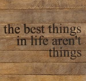 "Do you feel this way?  ""The Best Things In Life Aren't Things"", a meaningful quote from Art Buchwald adorns this reclaimed tabacco lath sign.  #homedecor  #giftsforher"