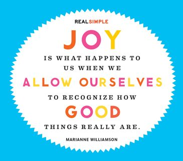 """Joy is what happens to us when we allow ourselves to recognize how good things really are."" — Marianne Williamson #quotes"