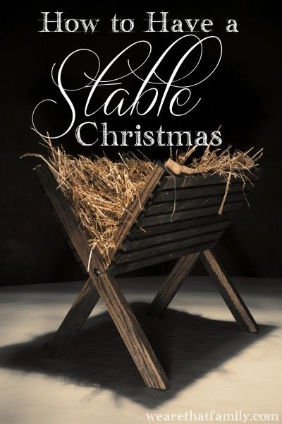 oh, this is great.  ::: how to have a stable christmas from @Kristen Welch