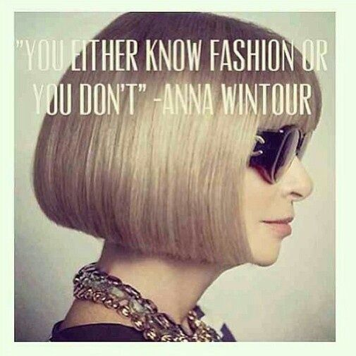 Anna Wintour. For your consistency, strength, and of course, style.