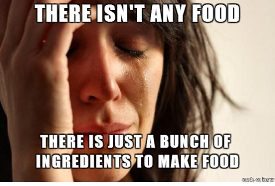 I'm hungry and my refrigerator is full, but...
