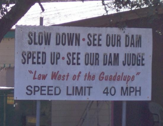 We came across this sign in Canyon lake, Tx ... Too funny! P.S. We saw the dam, not the judge!