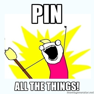 PIN ALL THE THINGS MEME