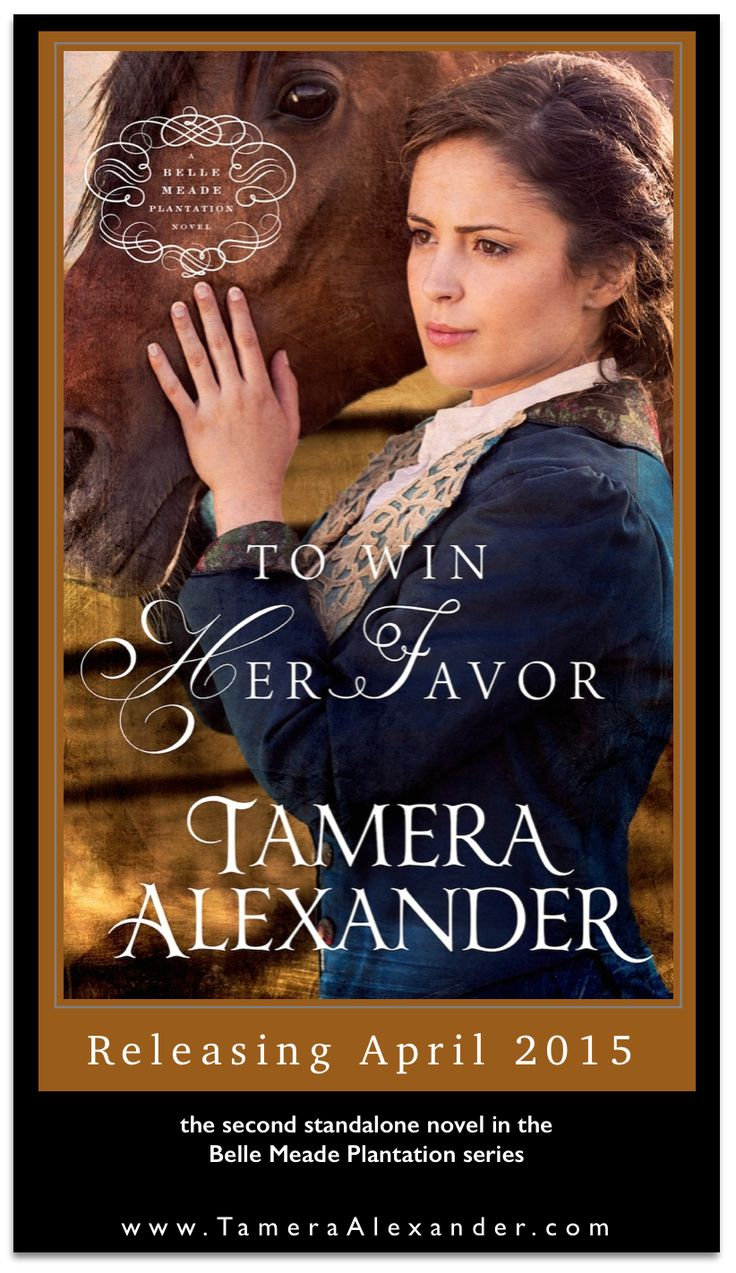 To Win Her Favor by Tamera Alexander ~~ Available April 2015