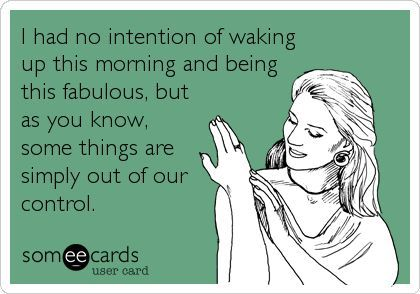 How's everyone doing this morning? :P  #morning #fabulous #funny #someecards #silly #cute