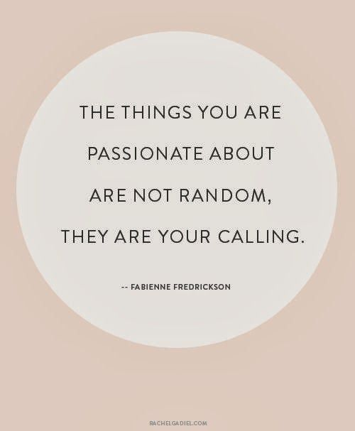 What you're passionate about doesn't have to be what you do -- it can be about what you're doing does for you!!