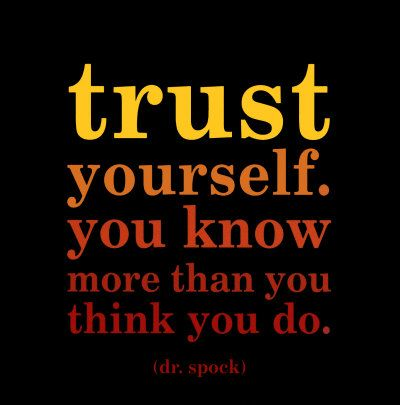 trust yourself......