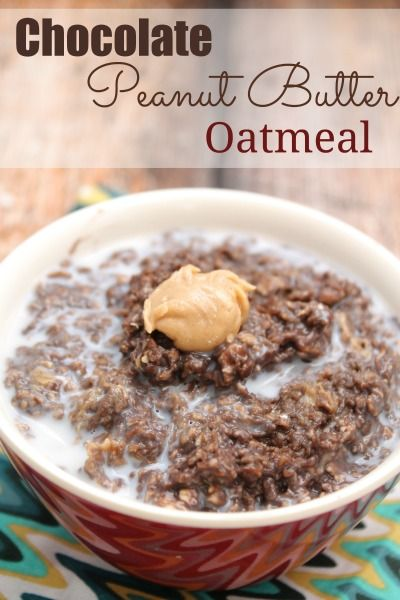 Chocolate peanut butter oatmeal- Umm it's like a no-bake that you can pretend is ok to eat for breakfast!