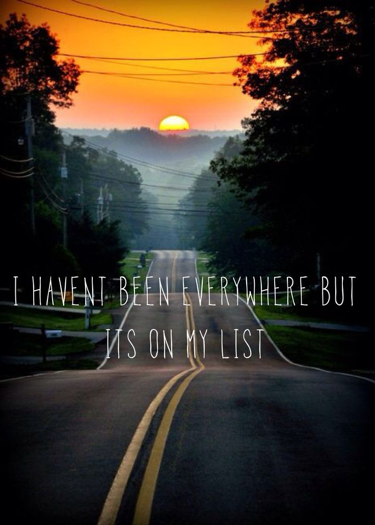 """I haven't been everywhere but it's on my list."" 