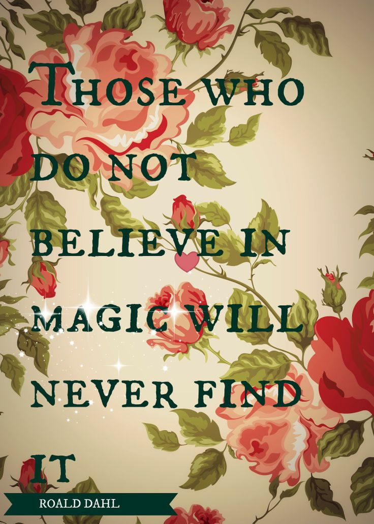 Roald Dahl quote those who do not believe in magic will never find it