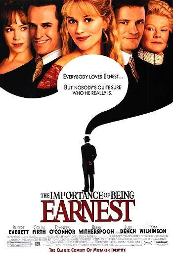 The Importance of Being Earnest (2002). Not one of my favorites, but a very funny adaptation of a hilarious play.
