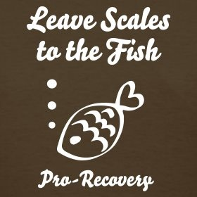 """leave scales to the fish..."" pro-recovery from any ED."