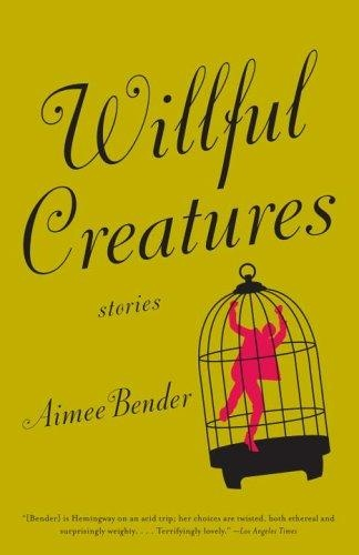 WILLFUL CREATURES - Aimee Bender