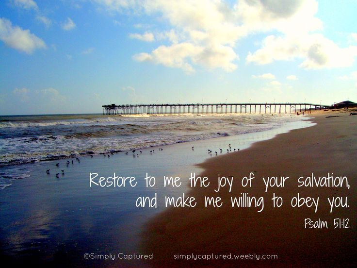 Psalm 51:12   http://simplycaptured.weebly.com/scripture-pictures.html