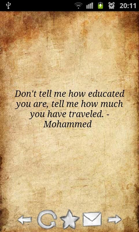 """Don't tell me how educated you are, tell me how much you have traveled."" - Mohammed"
