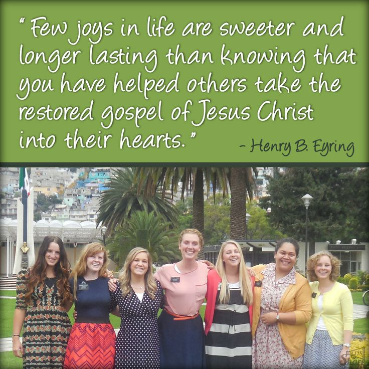Few joys in life are sweeter and longer lasting than knowing that you have helped others take the restored gospel of Jesus Christ into their hearts. -- Henry B. Eyring
