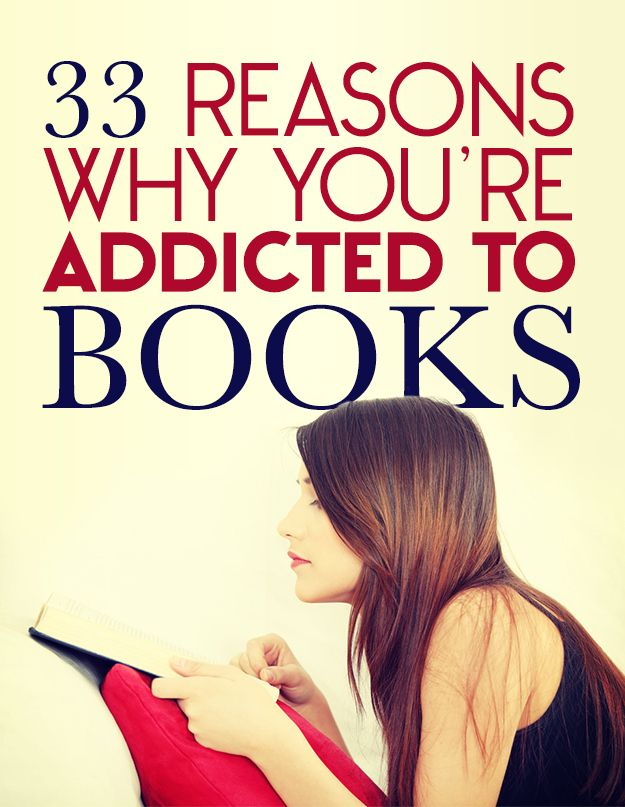 33 Reasons Why You're Addicted To Books!